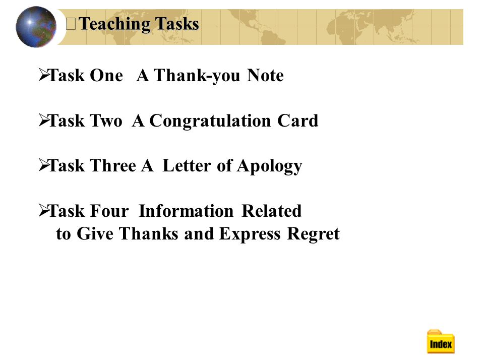  Task One A Thank-you Note  Task Two A Congratulation Card  Task Three A Letter of Apology  Task Four Information Related to Give Thanks and Express Regret Ⅱ Teaching Tasks