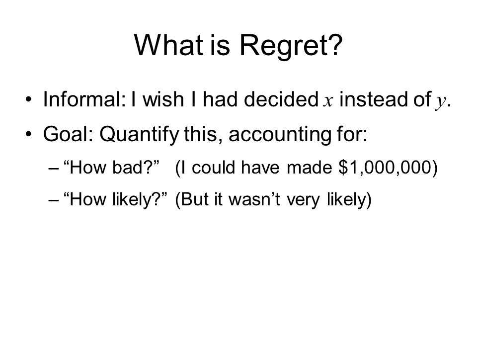 What is Regret.Informal: I wish I had decided x instead of y.