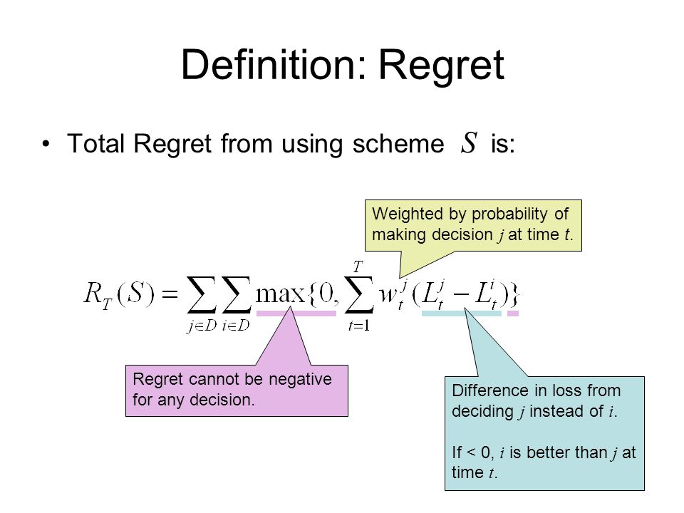 Definition: Regret Total Regret from using scheme S is: Weighted by probability of making decision j at time t.