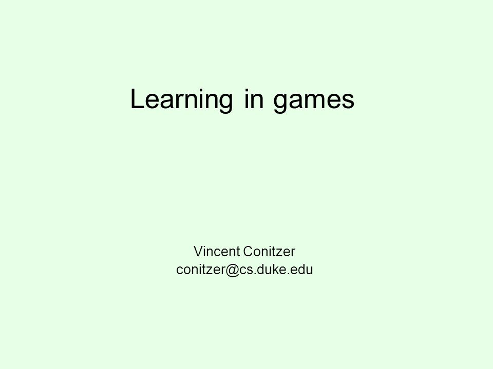 Learning in (normal-form) games Approach we have taken so far when playing a game: just compute an optimal/equilibrium strategy Another approach: learn how to play a game by –playing it many times, and –updating your strategy based on experience Why.