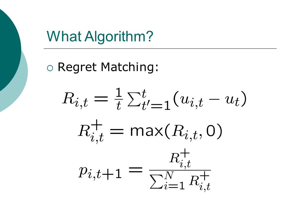 What Algorithm?  Regret Matching: