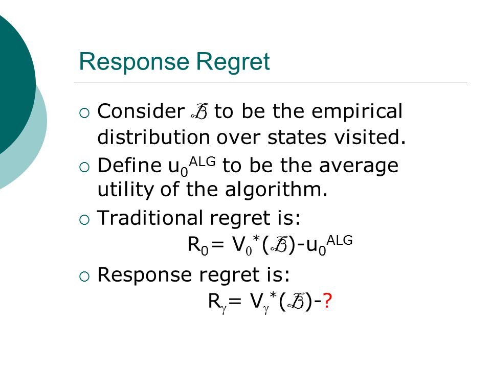 Response Regret  Consider B to be the empirical distribution over states visited.  Define u 0 ALG to be the average utility of the algorithm.  Trad