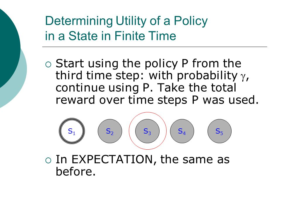 Determining Utility of a Policy in a State in Finite Time  Start using the policy P from the third time step: with probability , continue using P. T