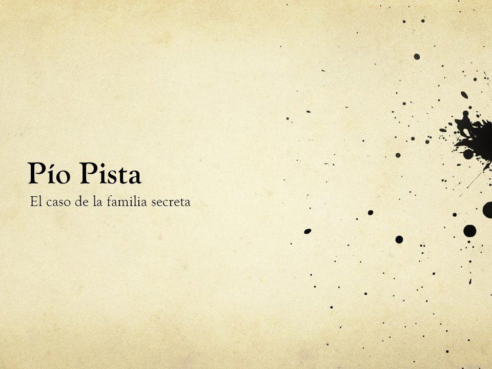 Pío Pista El caso de la familia secreta