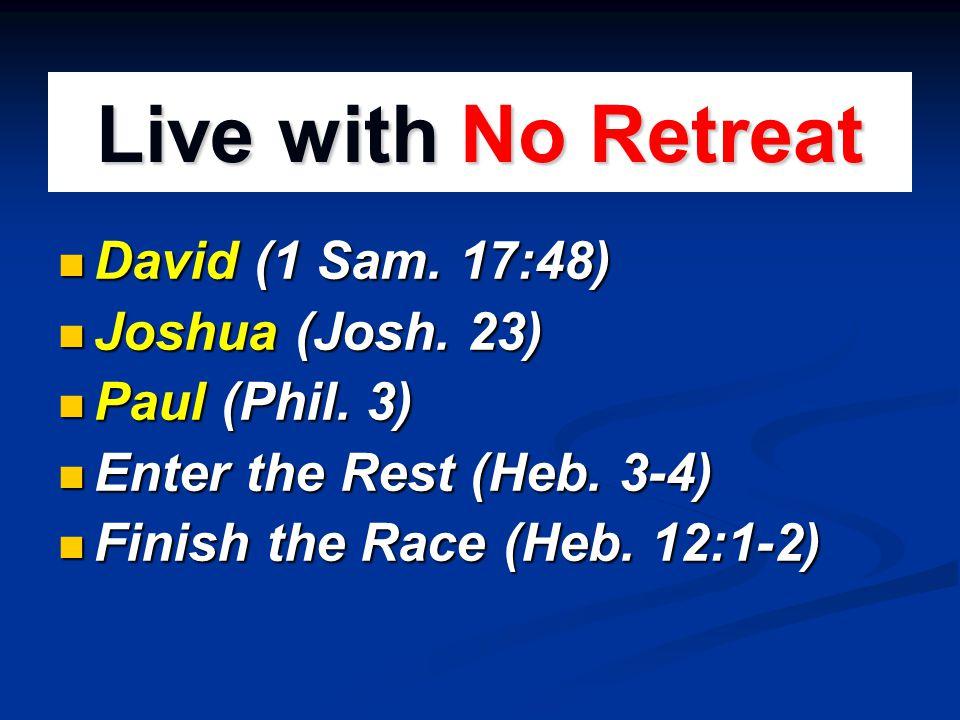 Live with No Retreat David (1 Sam. 17:48) David (1 Sam.