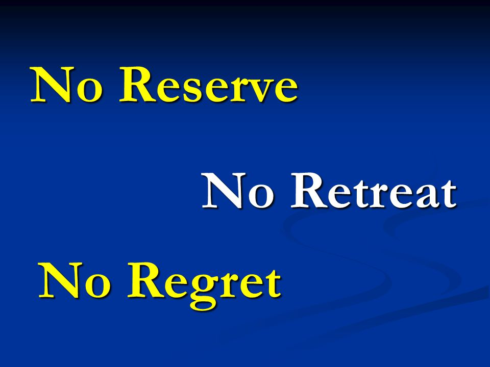 No Reserve No Retreat No Regret