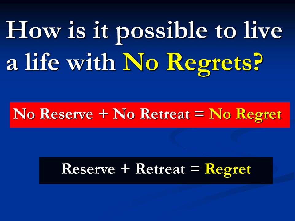 How is it possible to live a life with No Regrets.