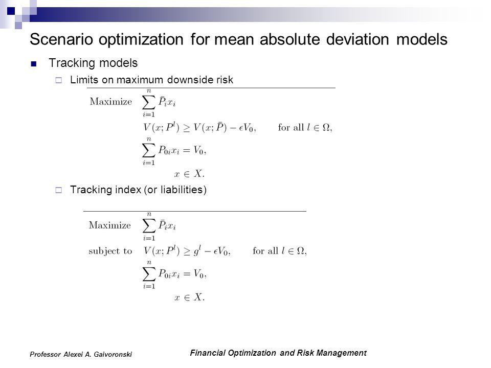 Financial Optimization and Risk Management Professor Alexei A. Gaivoronski Scenario optimization for mean absolute deviation models Tracking models 