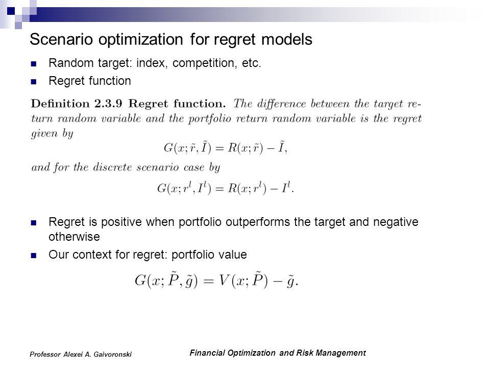 Financial Optimization and Risk Management Professor Alexei A. Gaivoronski Scenario optimization for regret models Random target: index, competition,