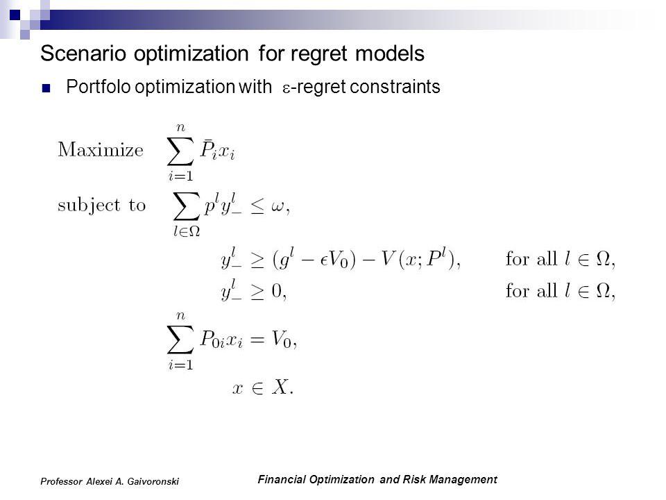 Financial Optimization and Risk Management Professor Alexei A. Gaivoronski Scenario optimization for regret models Portfolo optimization with  -regre