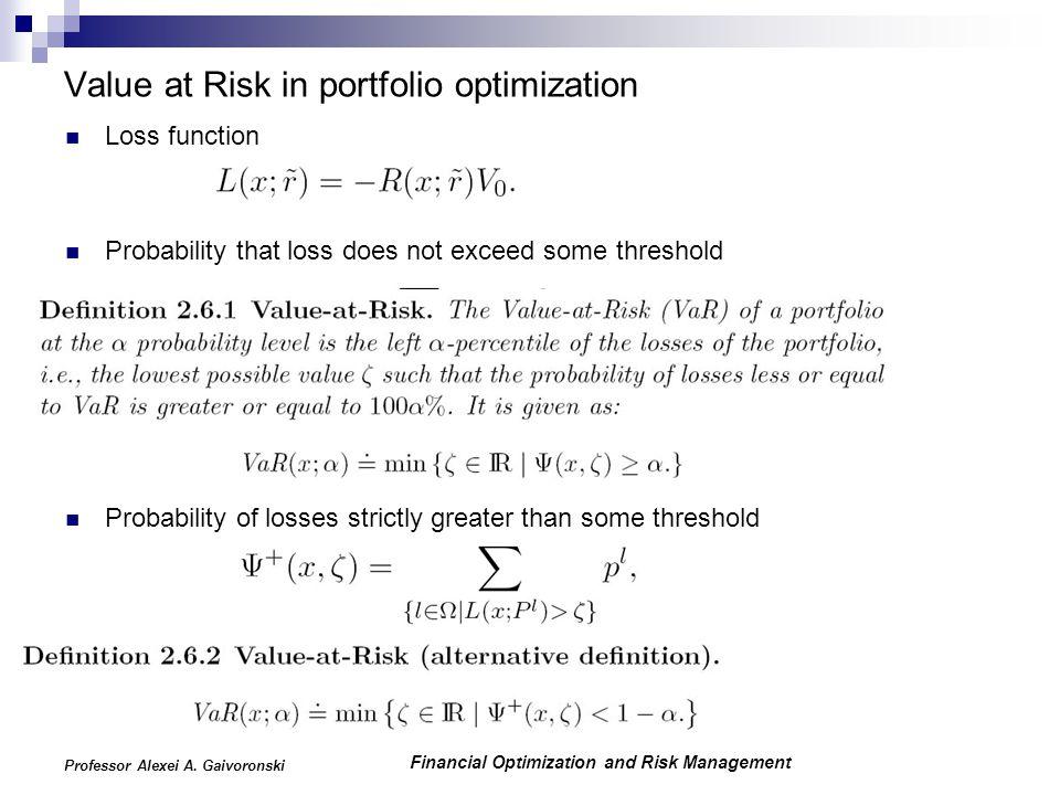Financial Optimization and Risk Management Professor Alexei A. Gaivoronski Value at Risk in portfolio optimization Loss function Probability that loss