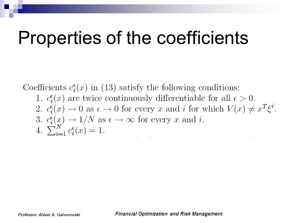 Financial Optimization and Risk Management Professor Alexei A. Gaivoronski Properties of the coefficients