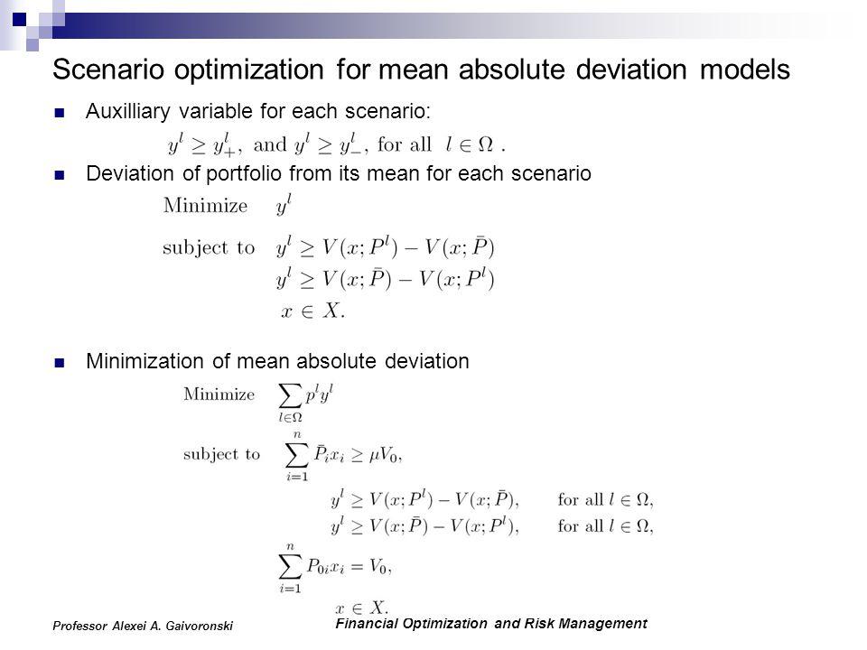Financial Optimization and Risk Management Professor Alexei A. Gaivoronski Scenario optimization for mean absolute deviation models Auxilliary variabl