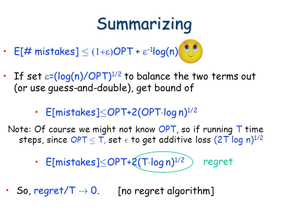 Summarizing E[# mistakes] ·  OPT +  -1 log(n). If set  =(log(n)/OPT) 1/2 to balance the two terms out (or use guess-and-double), get bound of E