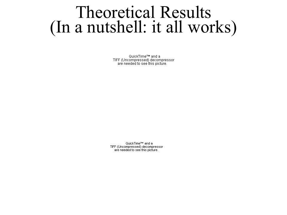 Theoretical Results (In a nutshell: it all works)