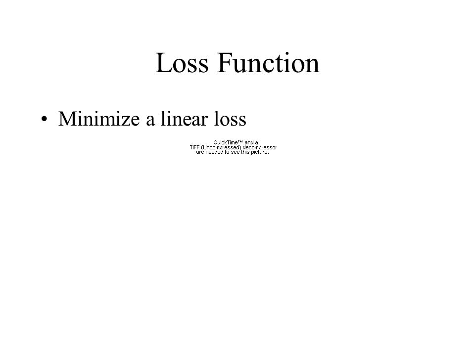 Loss Function Minimize a linear loss