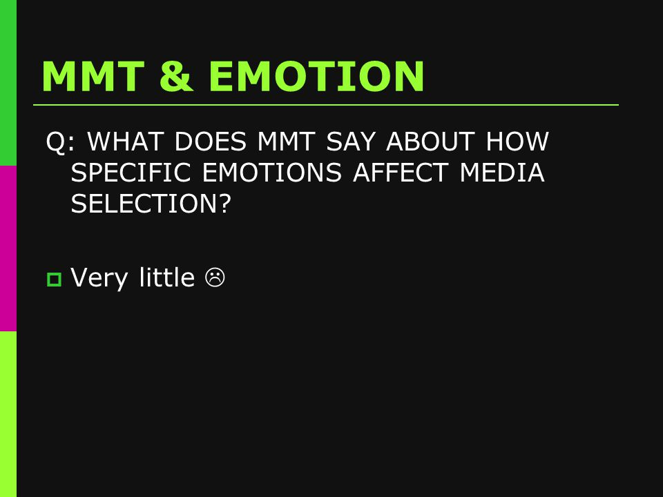 MMT & EMOTION Q: WHAT DOES MMT SAY ABOUT HOW SPECIFIC EMOTIONS AFFECT MEDIA SELECTION.