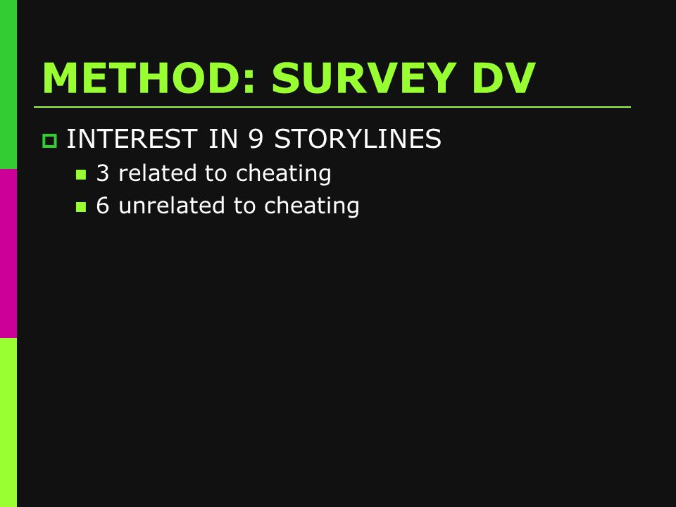 METHOD: SURVEY DV  INTEREST IN 9 STORYLINES 3 related to cheating 6 unrelated to cheating