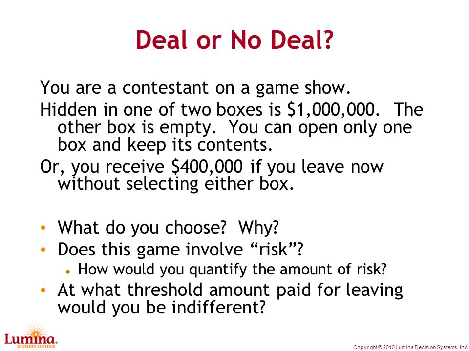 Copyright © 2010 Lumina Decision Systems, Inc. Deal or No Deal.