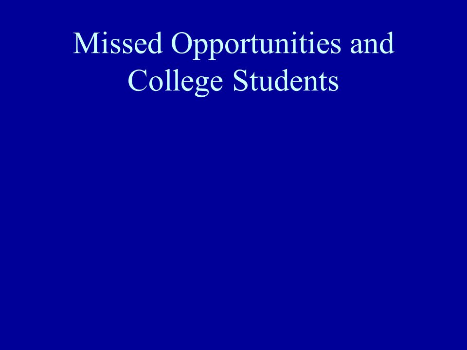 Missed Opportunities and College Students