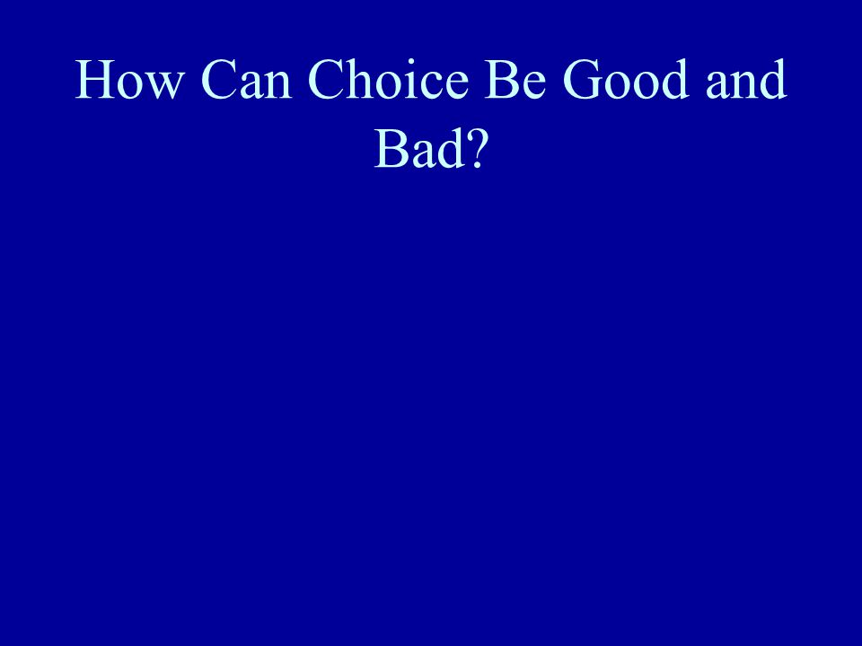 How Can Choice Be Good and Bad