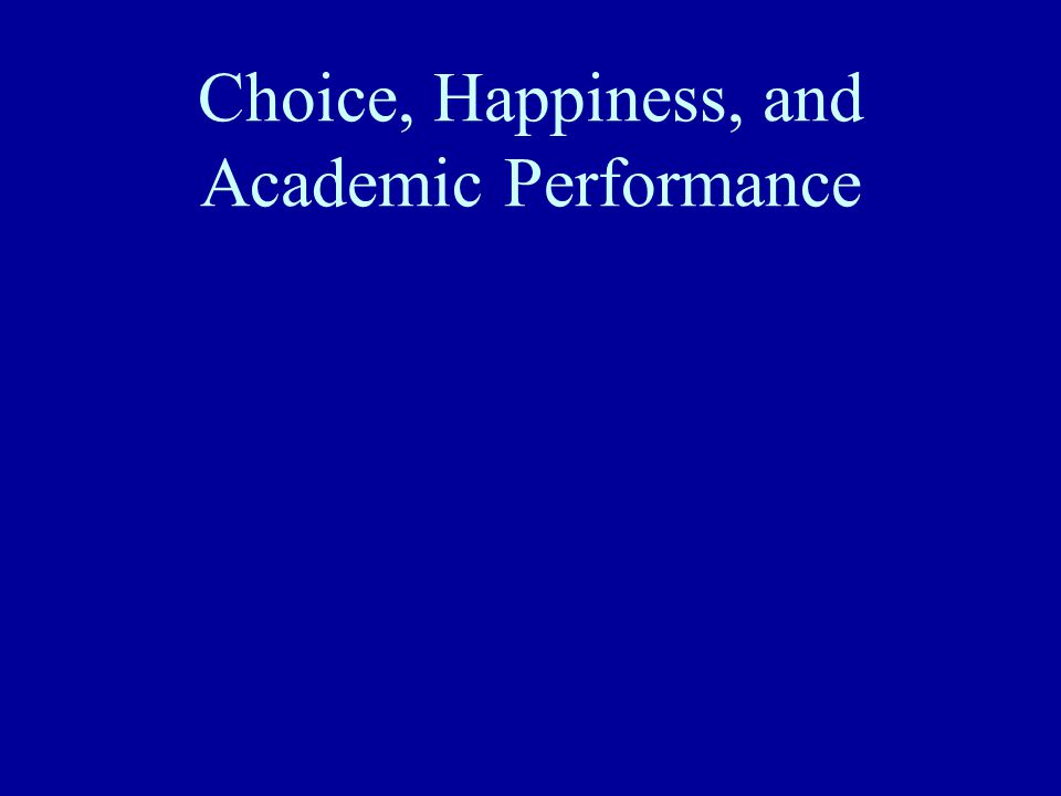 Choice, Happiness, and Academic Performance