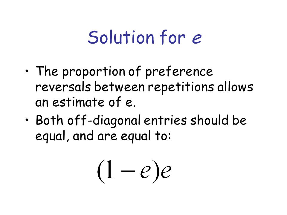 Solution for e The proportion of preference reversals between repetitions allows an estimate of e.