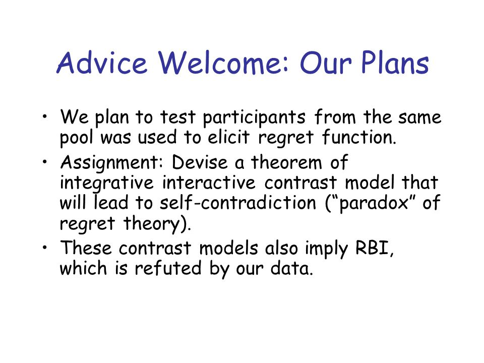 Advice Welcome: Our Plans We plan to test participants from the same pool was used to elicit regret function.