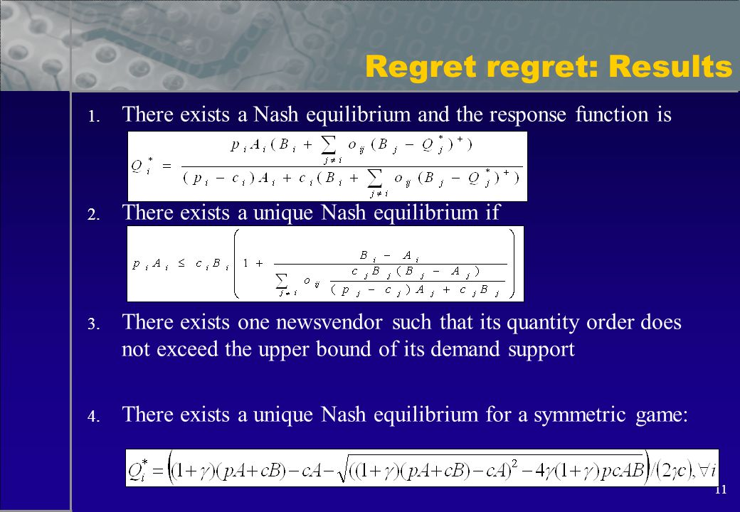 11 Regret regret: Results 1. There exists a Nash equilibrium and the response function is 2.