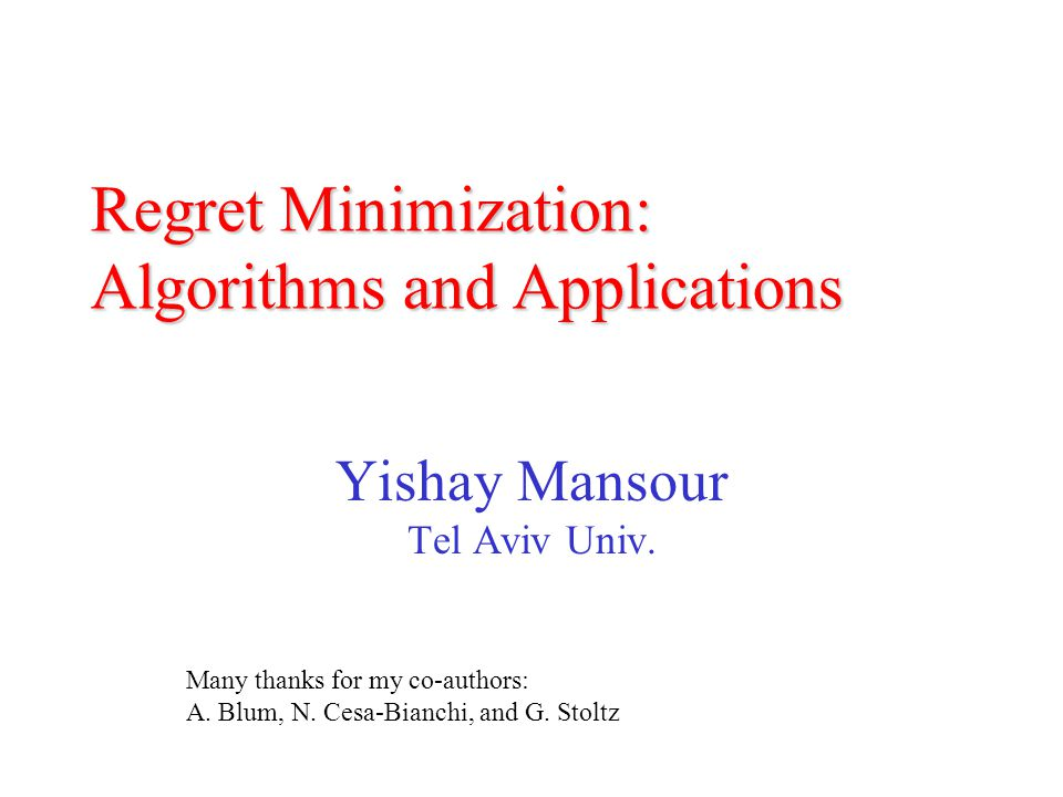 62 More elaborate regret notions Time selection functions [Blum & M] –determines the relevance of the next time step –identical for all actions –multiple time-selection functions Wide range regret [Lehrer, Blum & M] –Any set of modification functions mapping histories to actions
