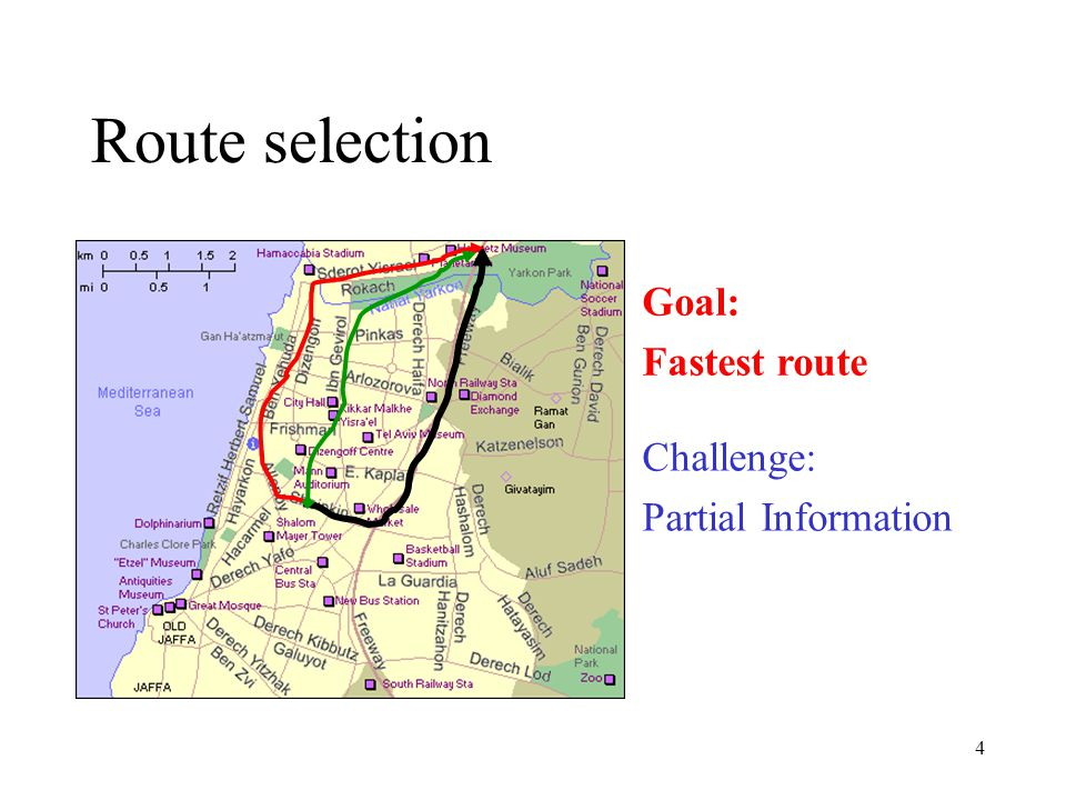 4 Route selection Challenge: Partial Information Goal: Fastest route