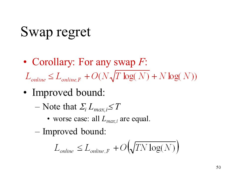 50 Swap regret Corollary: For any swap F: Improved bound: –Note that  i L max,i  T worse case: all L max,i are equal.