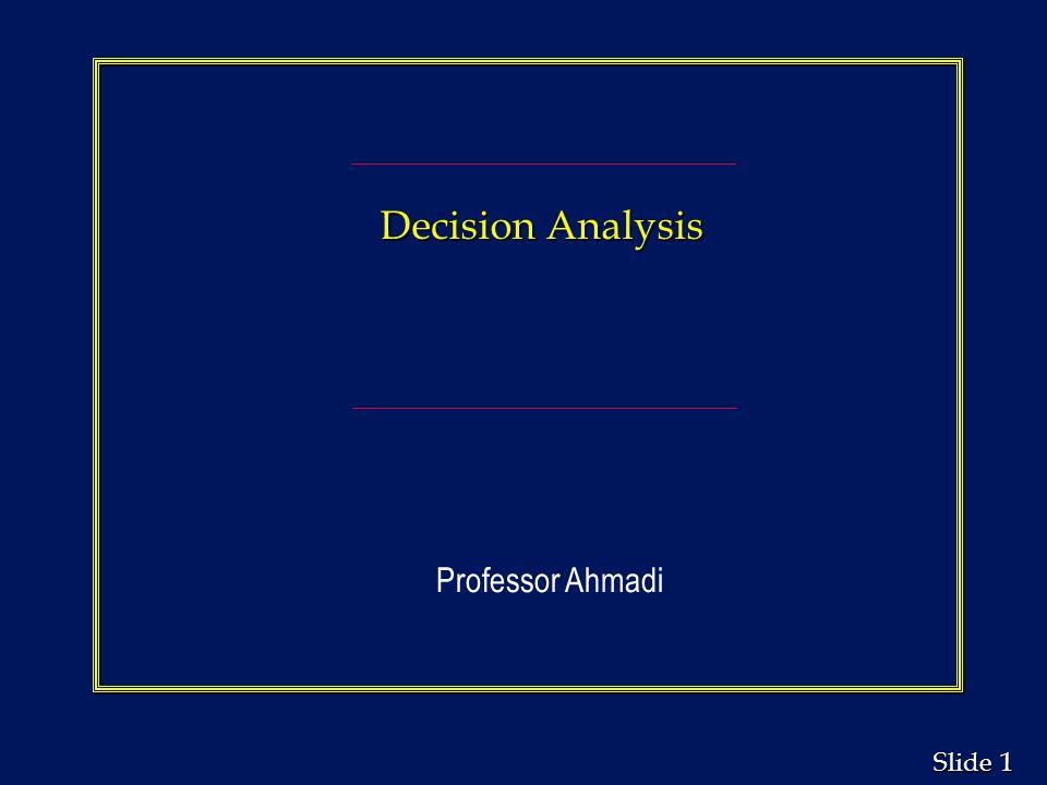 1 1 Slide Decision Analysis Professor Ahmadi