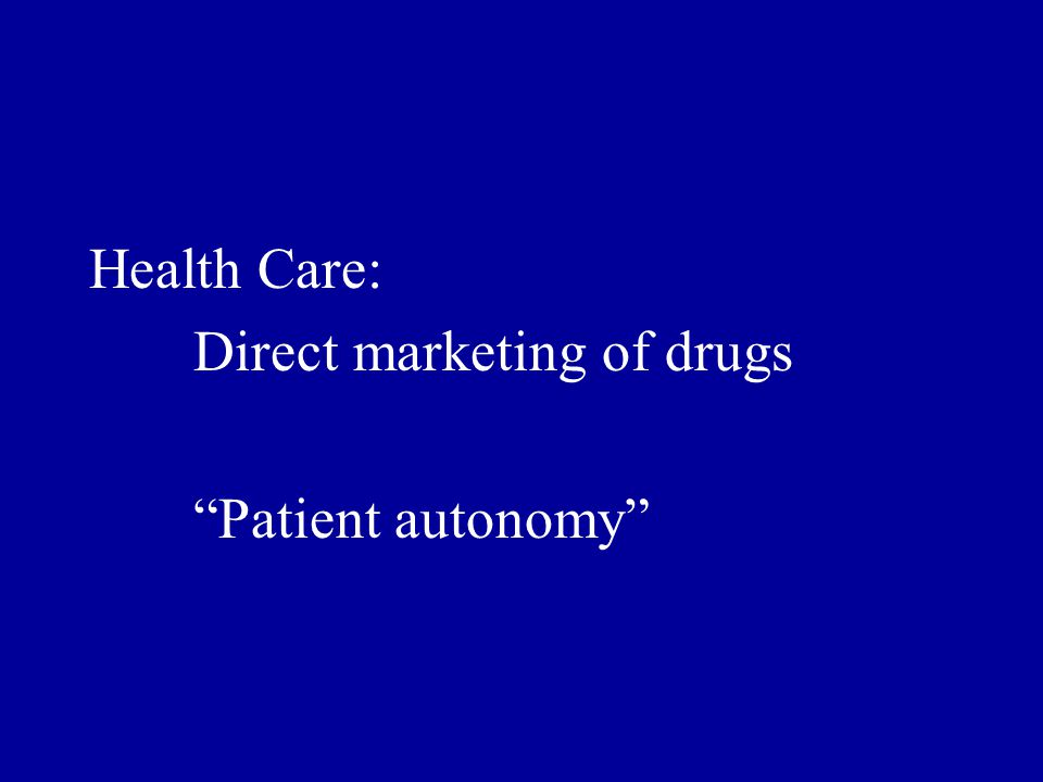 Health Care: Direct marketing of drugs Patient autonomy