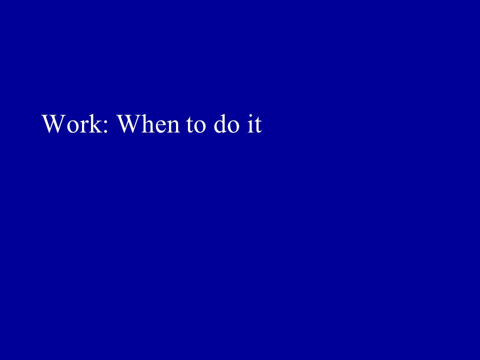 Work: When to do it