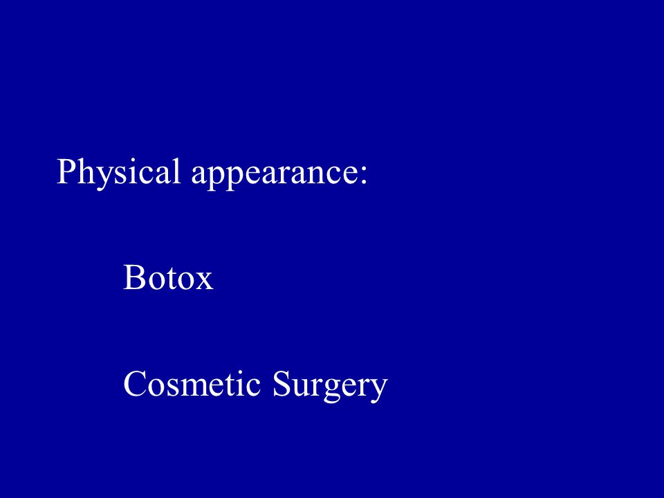 Physical appearance: Botox Cosmetic Surgery