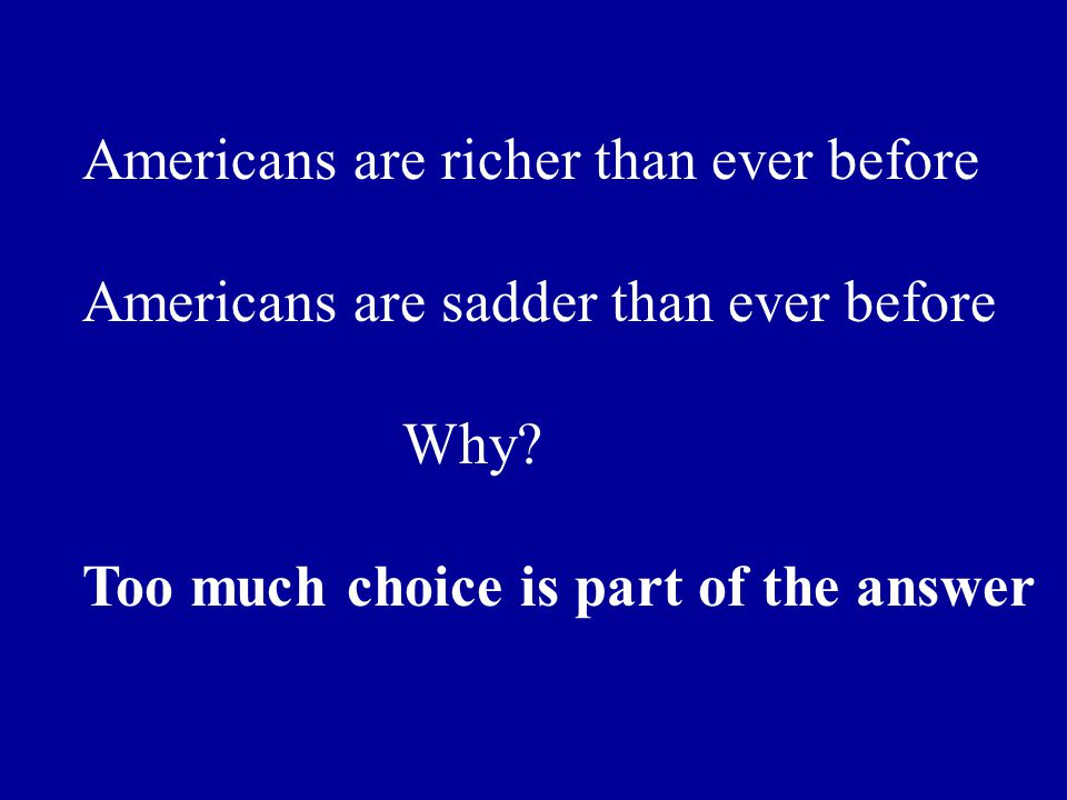 Americans are richer than ever before Americans are sadder than ever before Why.