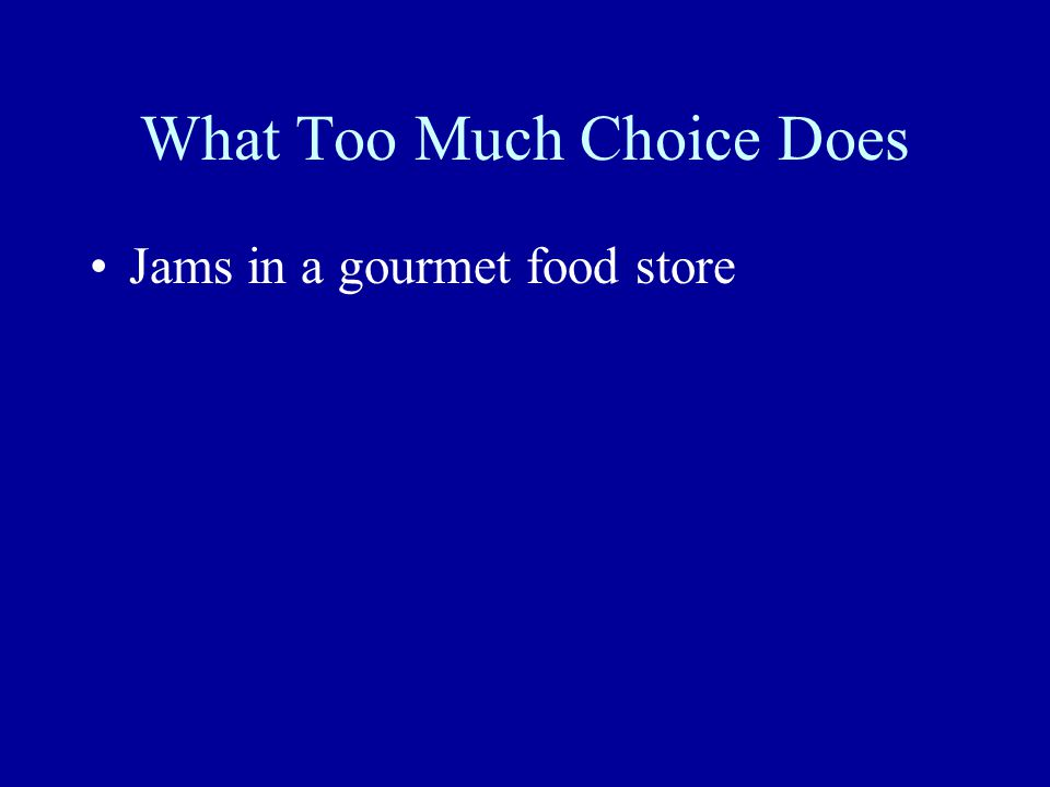 What Too Much Choice Does Jams in a gourmet food store