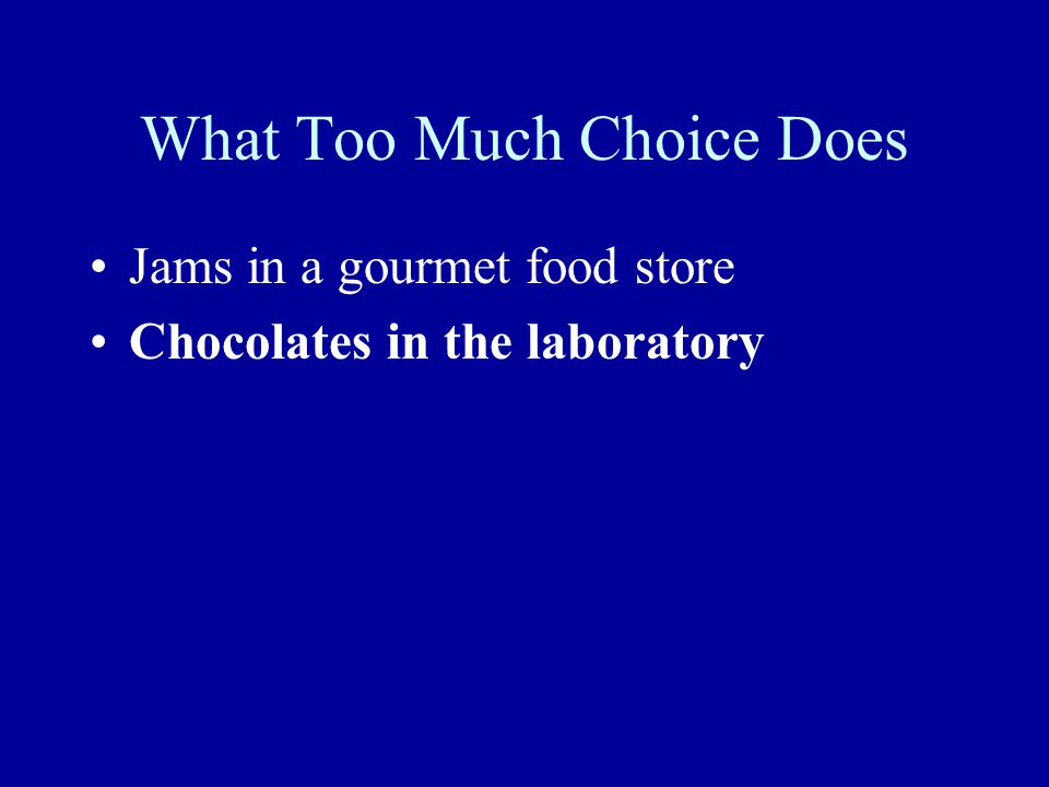 What Too Much Choice Does Jams in a gourmet food store Chocolates in the laboratory