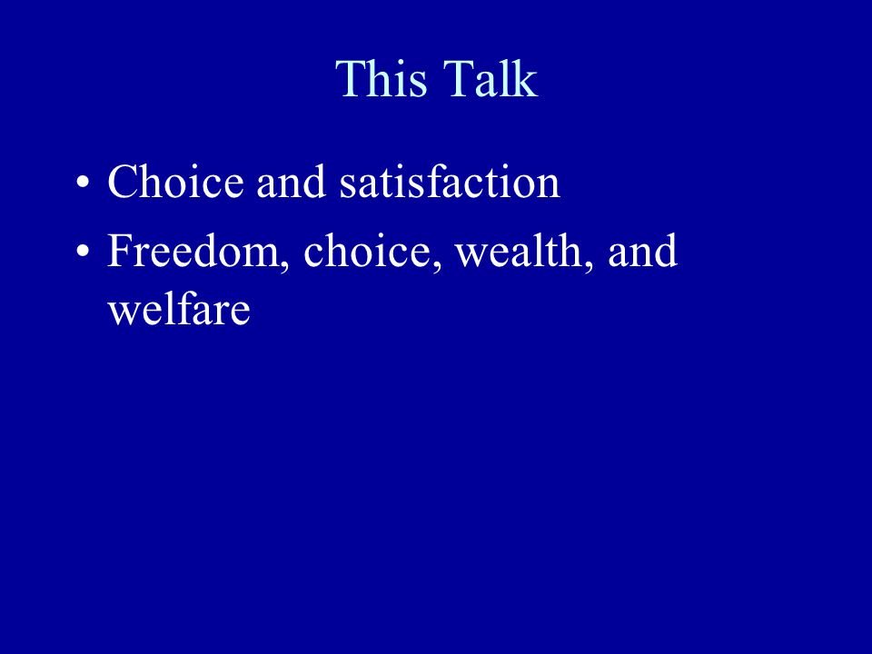 The Official Dogma Maximize welfare, not wealth This means maximize freedom This means maximize choice Markets maximize freedom Wealth enhances freedom More wealth means more choice More choice means more freedom More freedom means more welfare NOT!!