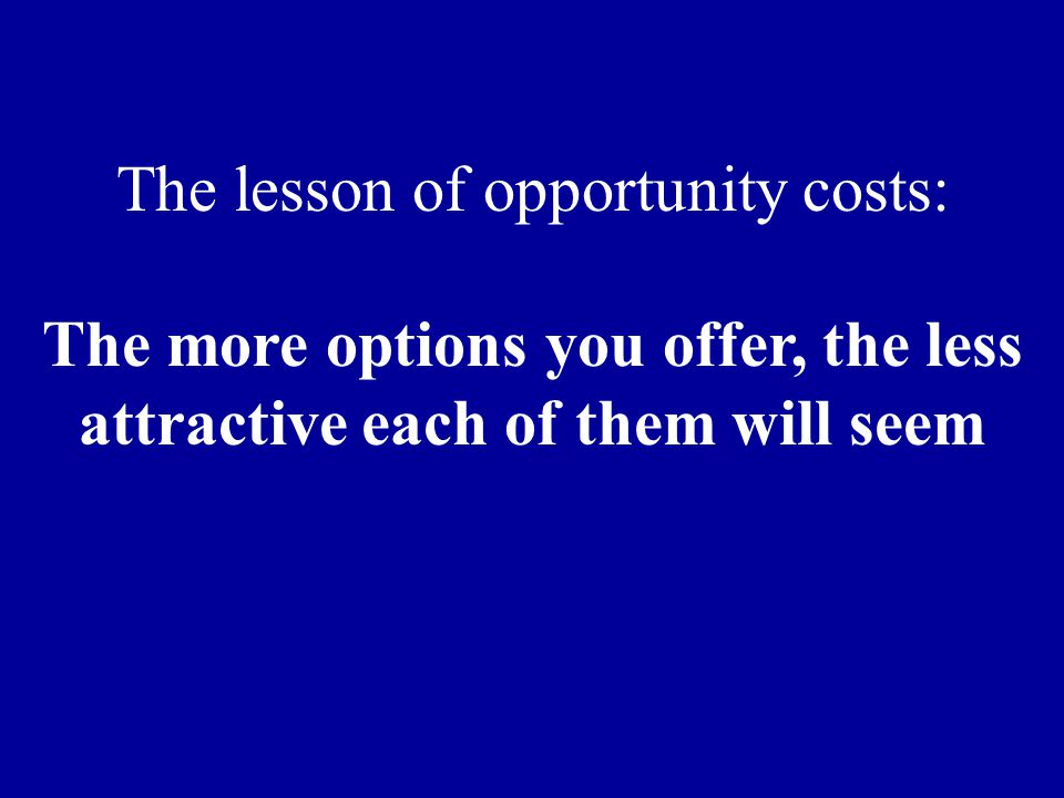 The more options you offer, the less attractive each of them will seem