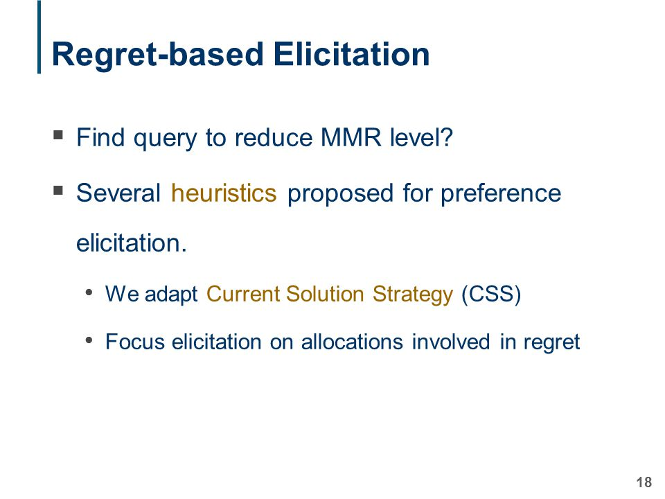 18 Regret-based Elicitation  Find query to reduce MMR level.