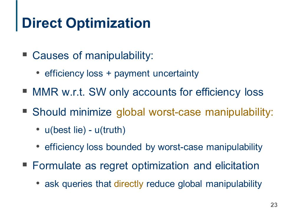 23 Direct Optimization  Causes of manipulability: efficiency loss + payment uncertainty  MMR w.r.t.