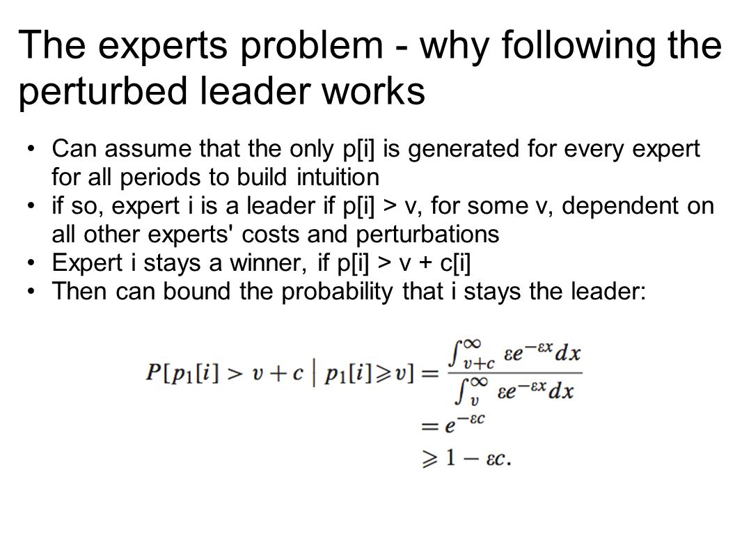 The experts problem - why following the perturbed leader works Can assume that the only p[i] is generated for every expert for all periods to build in
