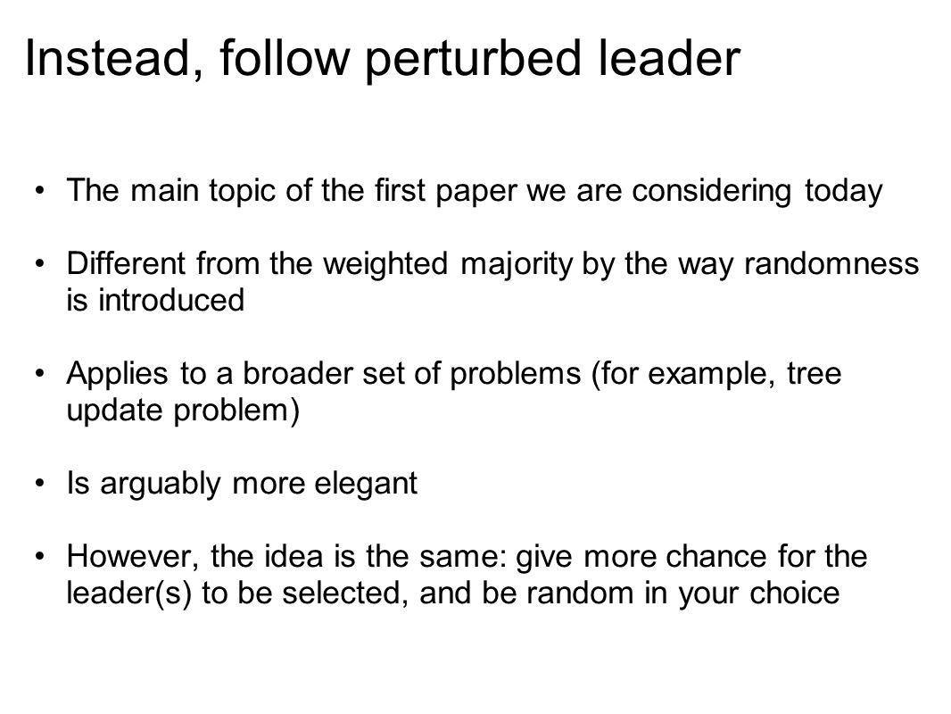 Instead, follow perturbed leader The main topic of the first paper we are considering today Different from the weighted majority by the way randomness