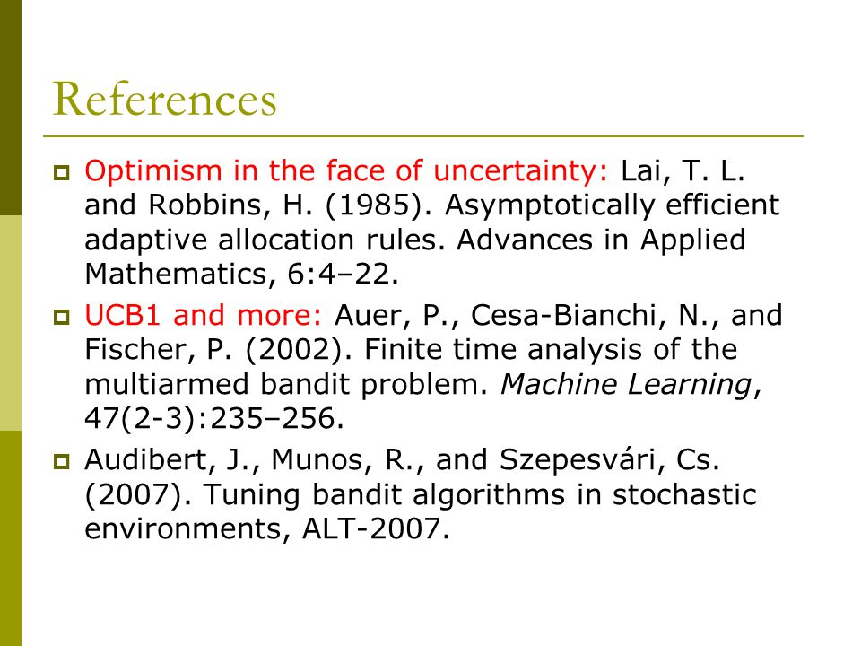 References  Optimism in the face of uncertainty: Lai, T.