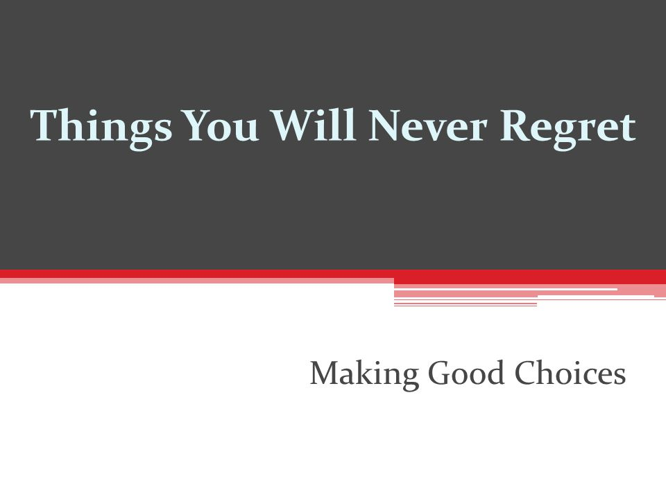 Things You Will Never Regret Making Good Choices