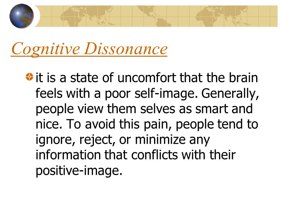 Cognitive Dissonance it is a state of uncomfort that the brain feels with a poor self-image.
