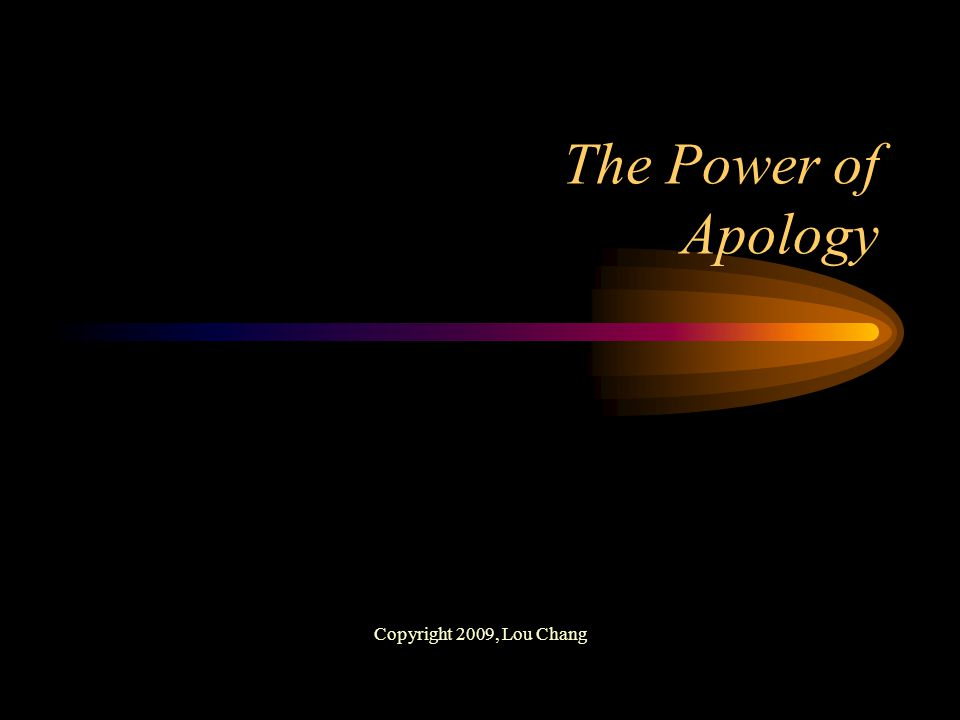 The Power of Apology Copyright 2009, Lou Chang