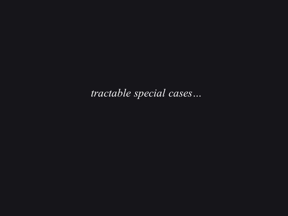 tractable special cases…